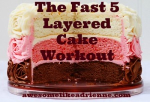 layered cake wrkout