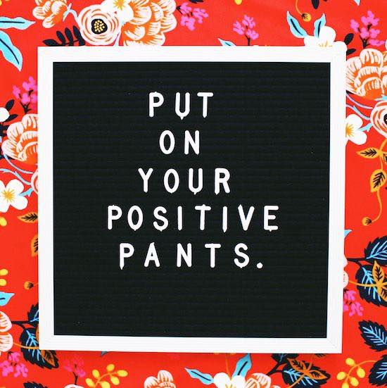 positive pants on
