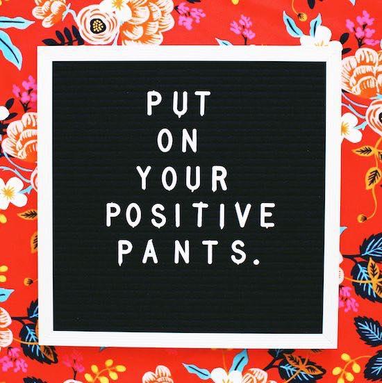 positive pants on